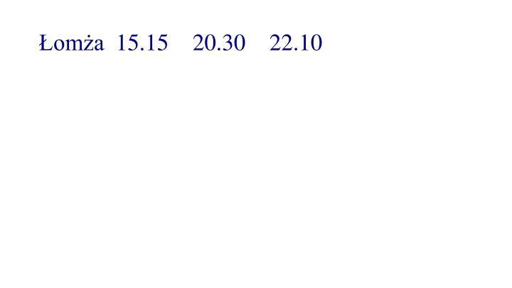 Łomża15.1520.30 22.10