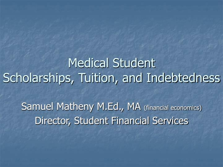 Medical student scholarships tuition and indebtedness