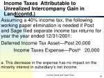 income taxes attributable to unrealized intercompany gain in land contd
