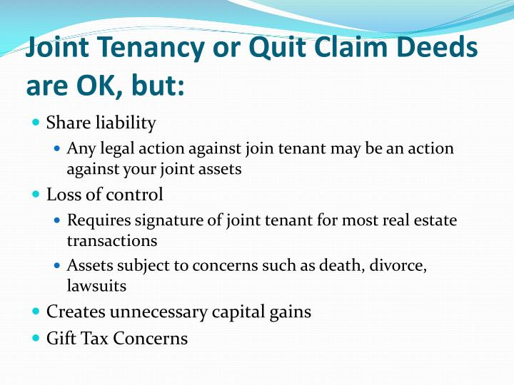 Joint Tenancy or Quit Claim Deeds are OK, but