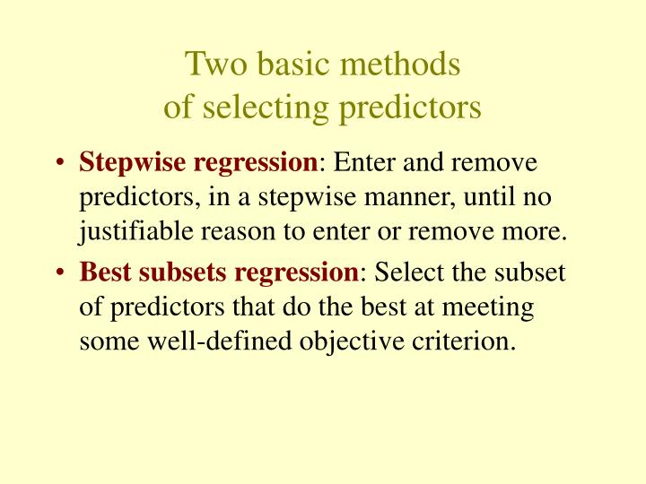 Two basic methods of selecting predictors