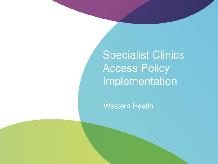 Specialist clinics access policy implementation