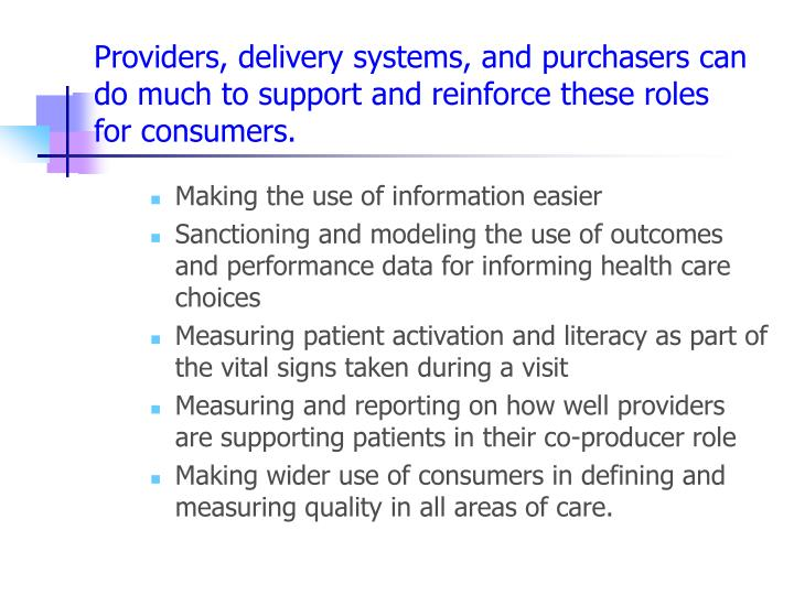 Providers, delivery systems, and purchasers can do much to support and reinforce these roles for consumers.