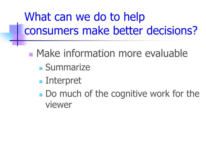 What can we do to help consumers make better decisions?