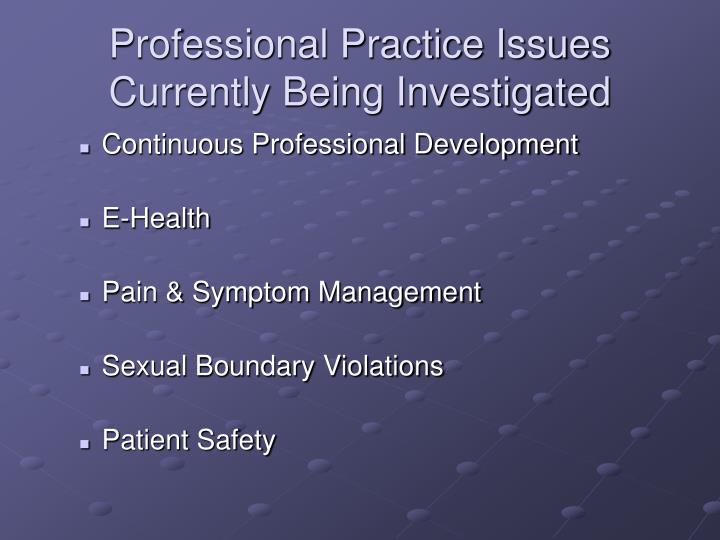 Professional Practice Issues Currently Being Investigated