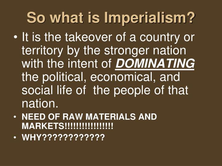 So what is imperialism