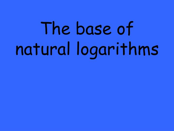 The base of natural logarithms