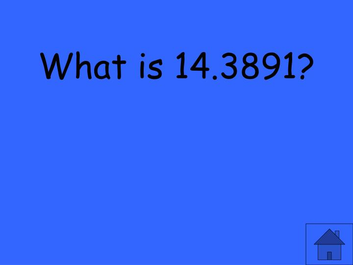 What is 14.3891?