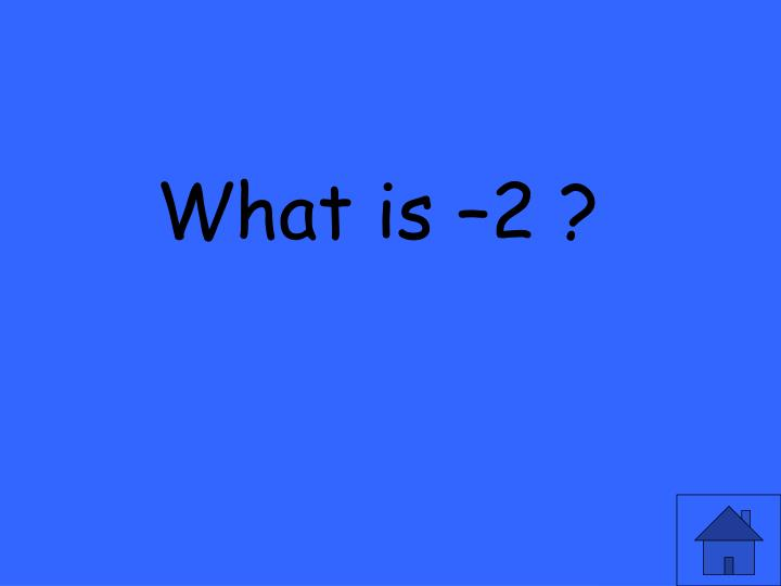 What is –2 ?