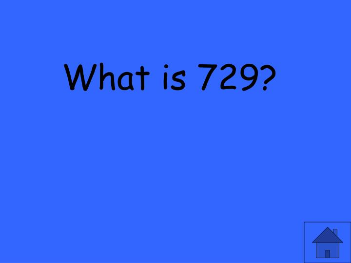 What is 729?