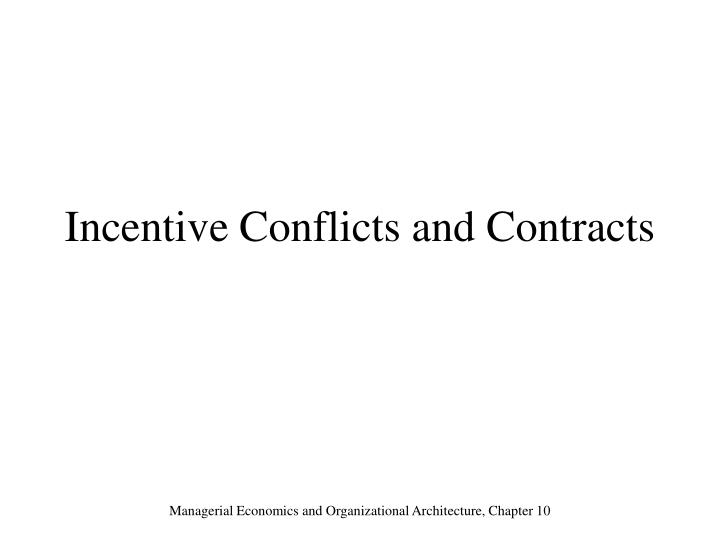 incentive conflicts and contracts In this module you will learn about the coordination continuum, when coordination is profitable and possible incentive conflicts part 1: contracts and the incentive problem 13:09 part 2: contracts and the incentive problem 7:04 part 3: contracts and the incentive problem 4:52 meet the instructors.