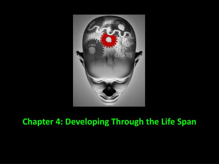 chapter 4 developing through the life span n.