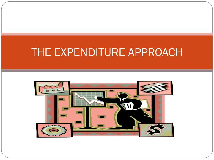 THE EXPENDITURE APPROACH