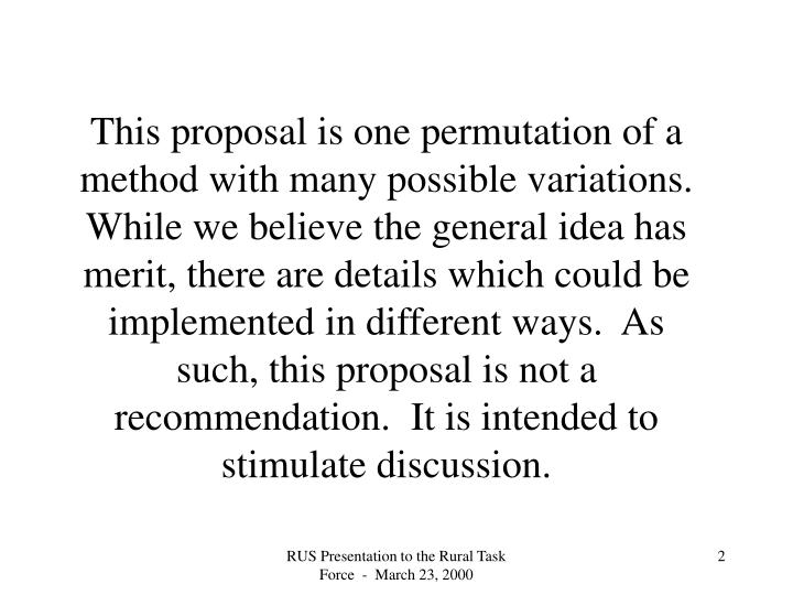 This proposal is one permutation of a method with many possible variations.  While we believe the ge...