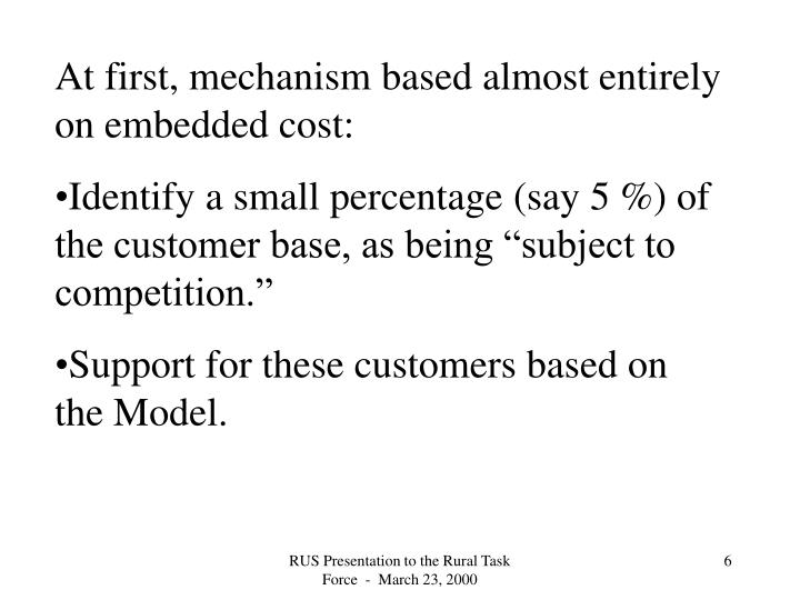At first, mechanism based almost entirely on embedded cost: