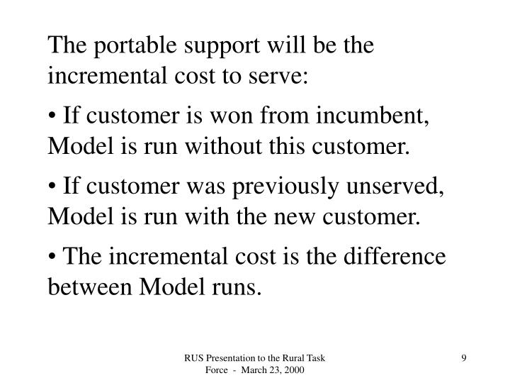 The portable support will be the incremental cost to serve: