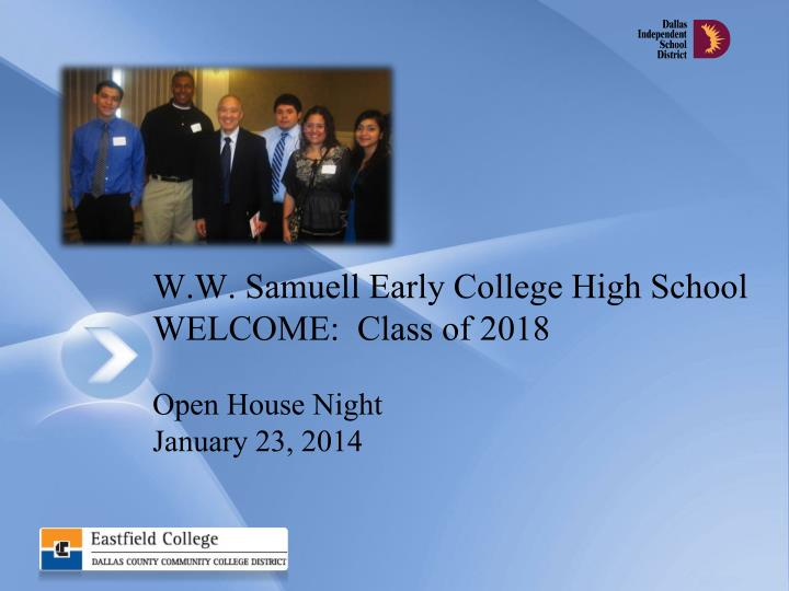 W w samuell early college high school welcome class of 2018 open house night january 23 2014