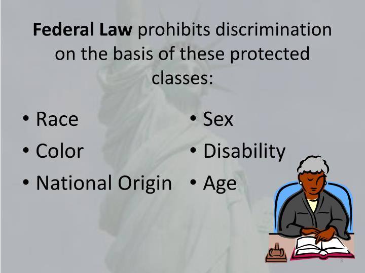 Federal law prohibits discrimination on the basis of these protected classes