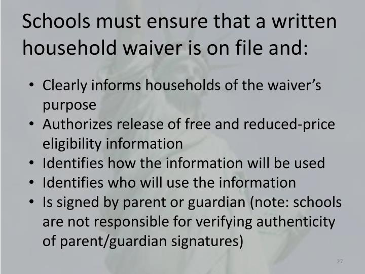 Schools must ensure that a written household waiver is on file and: