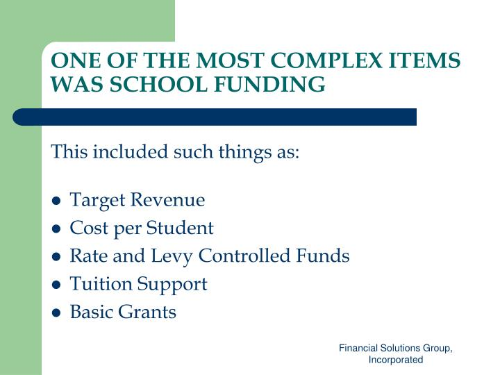 ONE OF THE MOST COMPLEX ITEMS WAS SCHOOL FUNDING