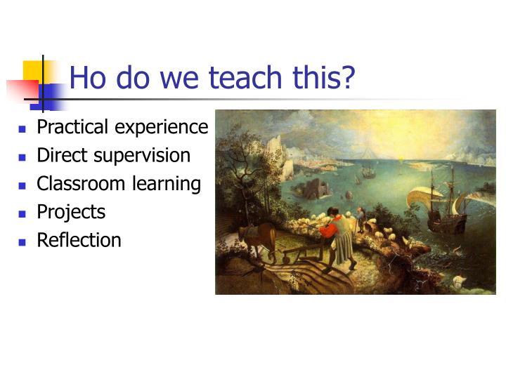 Ho do we teach this?