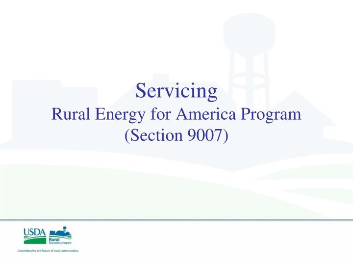 Servicing rural energy for america program section 9007
