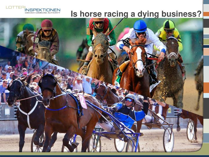 Is horse racing a dying business?