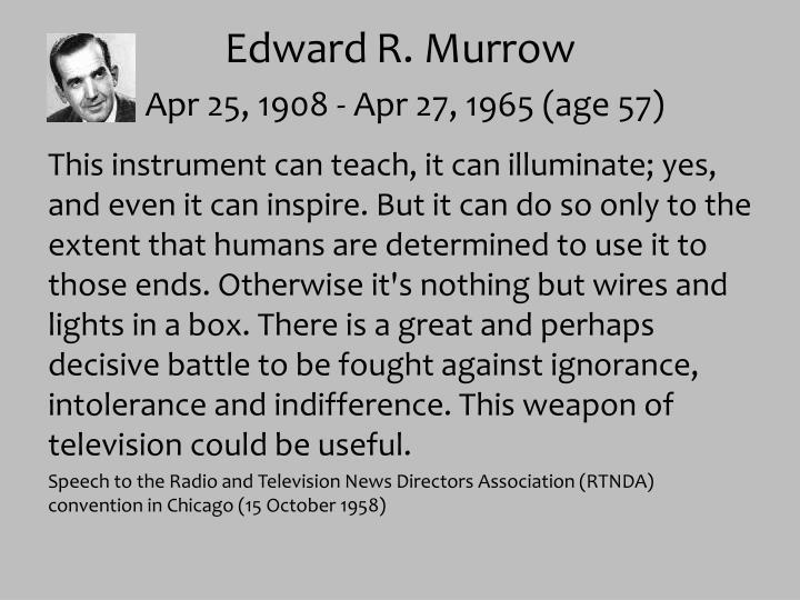 Edward r murrow apr 25 1908 apr 27 1965 age 57