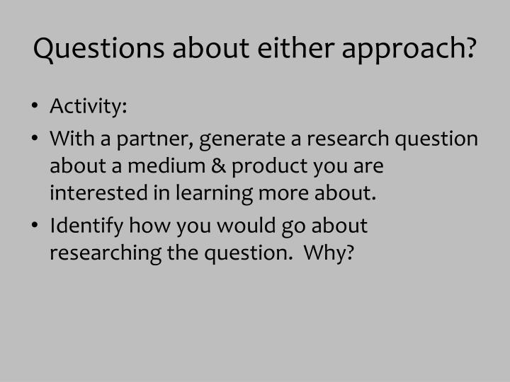 Questions about either approach?