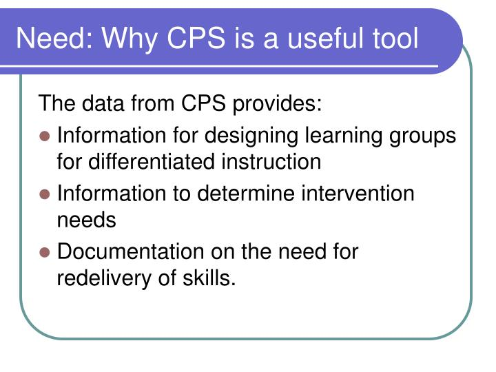 Need: Why CPS is a useful tool