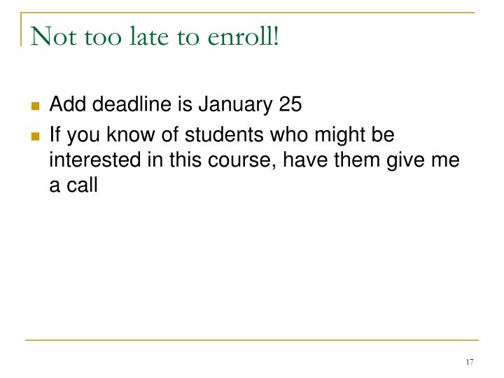 Not too late to enroll!