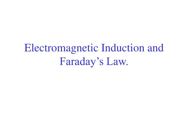 Electromagnetic induction and faraday s law