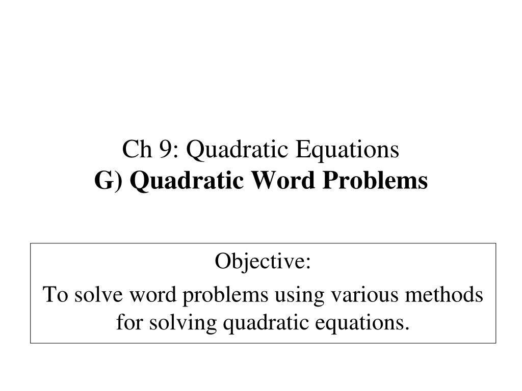 ppt - ch 9: quadratic equations g) quadratic word problems