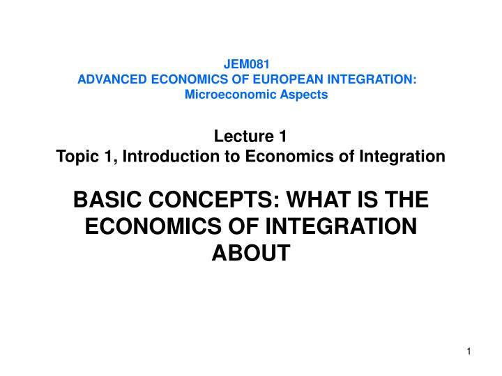 PPT - J EM081 ADVANCED ECONOMICS OF EUROPEAN INTEGRATION