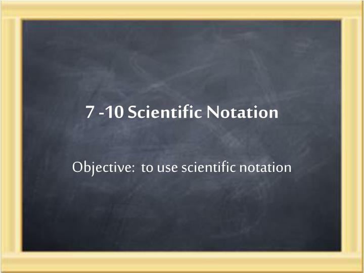 7 10 scientific notation n.