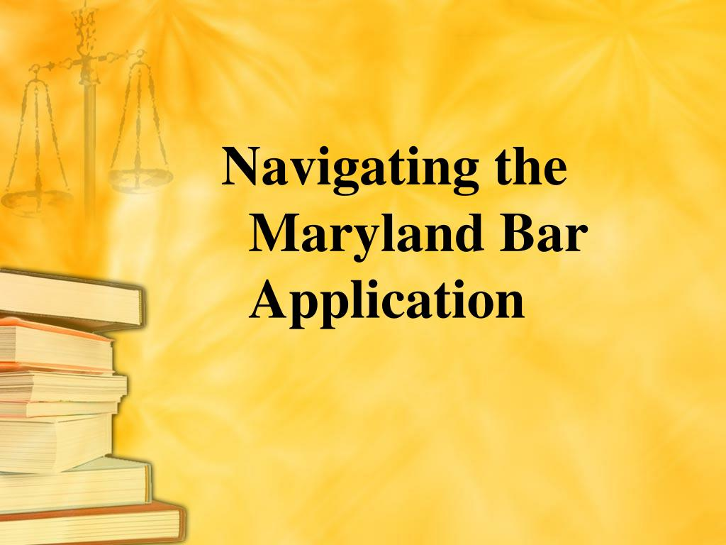 PPT - Navigating the Maryland Bar Application PowerPoint