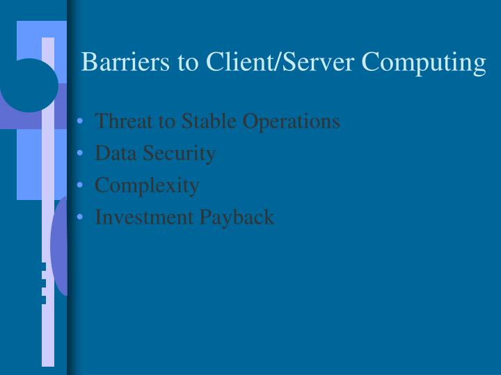 Barriers to Client/Server Computing