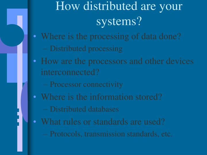 How distributed are your systems?