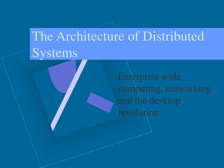 The architecture of distributed systems