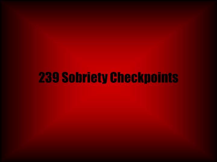 239 sobriety checkpoints