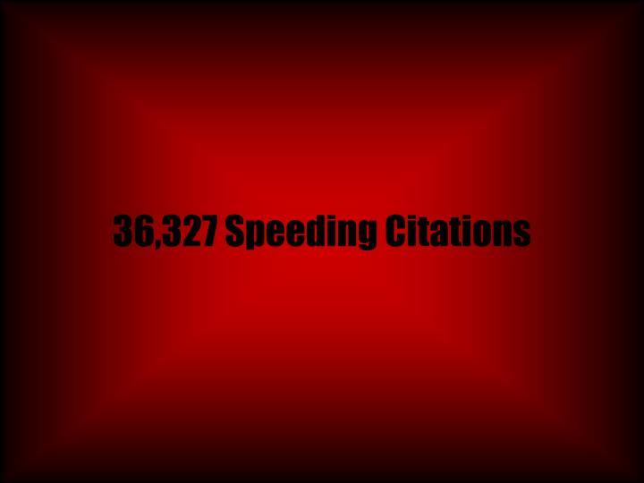 36,327 Speeding Citations