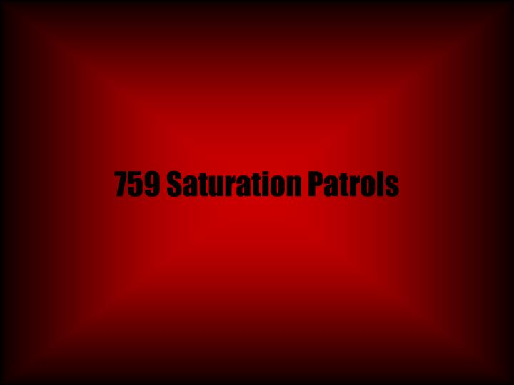 759 Saturation Patrols