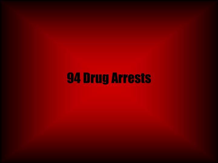94 Drug Arrests