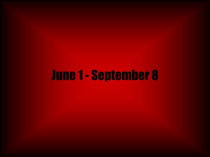 June 1 september 8