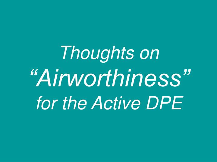 thoughts on airworthiness for the active dpe
