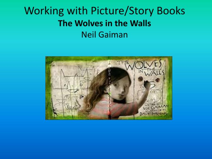 working with picture story books the wolves in the walls neil gaiman n.