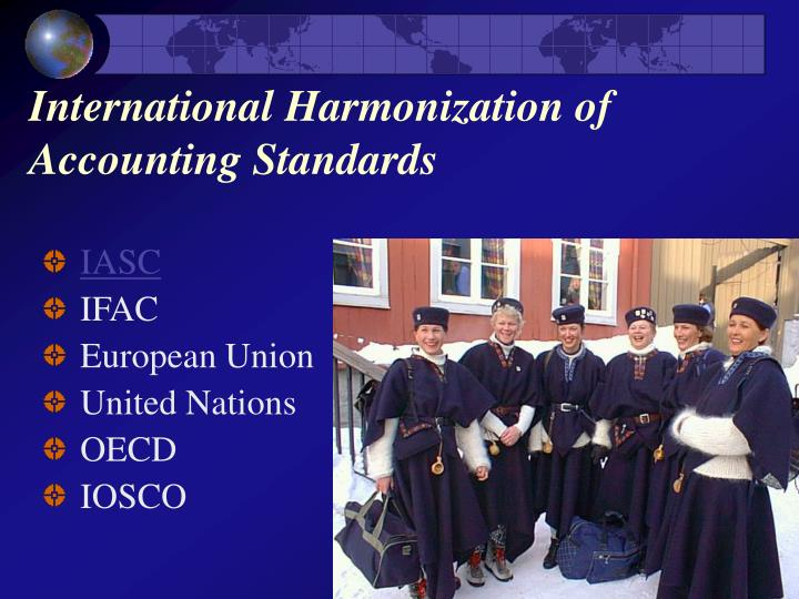 measuring international accounting harmonization Measuring international harmonization and standardization: a comment in the march 1990 issue of this journal tay and parker (t&p) compared six studies in the field of international accounting according to t&p, each of those studies deals with the measurement of international harmonization of financial reporting and they evaluate the advantages.