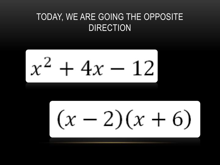 Today, we are going the opposite direction