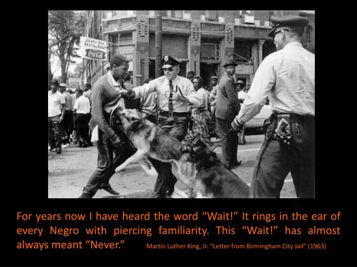 """For years now I have heard the word """"Wait!"""" It rings in the ear of every Negro with piercing familiarity. This """"Wait!"""" has almost always meant """"Never."""""""