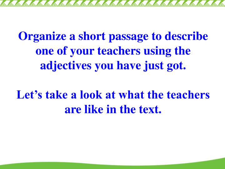 Organize a short passage to describe one of your teachers using the adjectives you have just got.
